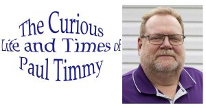 "Photo of me, Paul Oyler, along side the title of this blog - ""The Curious Life and Times of Paul Timmy""."